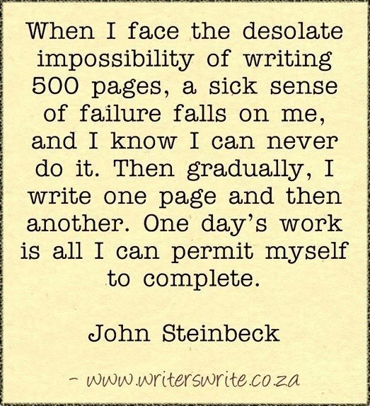 Best quote on writing I've read in a while! Don't look at the big picture, but instead, focus on one day at a time. #WritersQuotes #WritersLife