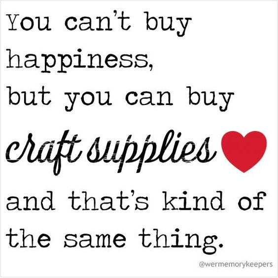 Can T Buy Me Love Quotes: You Can't Buy Happiness, But You Can Buy Craft Supplies