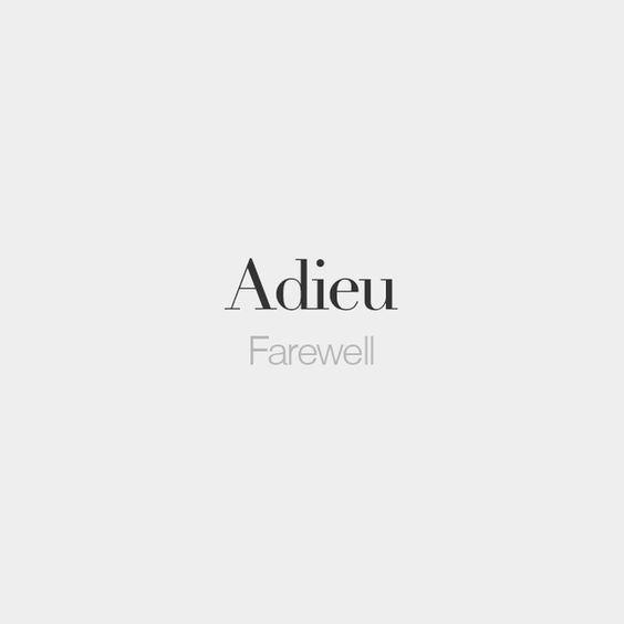 Adieu | Farewell | /a.djø/ | F r e n c h | Pinterest | Ps ...
