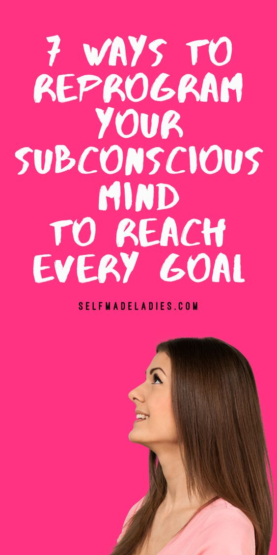 Pinterest Graphic with Title 7 Ways to Reprogramming Your Subconscious Mind to Reach Every Goal - selfmadeladies.com