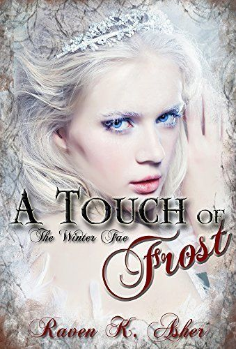 A Touch of Frost (The Winter Fae Book 1) by Raven K. Asher, http://www.amazon.com/dp/B01N9UTQKM/ref=cm_sw_r_pi_dp_.19rzbMFSPFK0