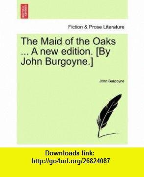 The Maid of the Oaks ... A new edition. [By John Burgoyne.] (9781241167707) John Burgoyne , ISBN-10: 1241167702  , ISBN-13: 978-1241167707 ,  , tutorials , pdf , ebook , torrent , downloads , rapidshare , filesonic , hotfile , megaupload , fileserve