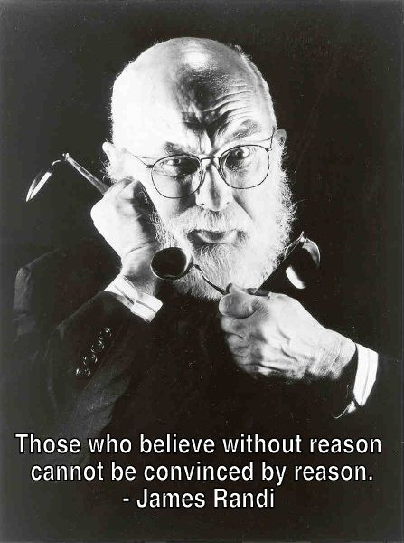 James Randi is a skeptic hero of mine. Great quote, Mr. Randi!