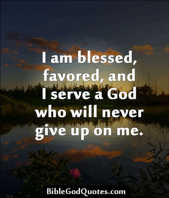 I Love You Quotes: I Am Blessed, Favored, And I Serve A God Who Will Never