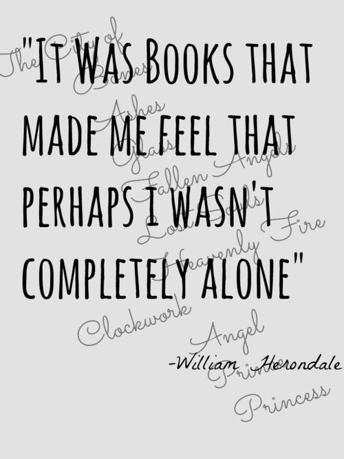 """shadowhuntingartist: """"It was books that made me feel perhaps I wasn't completely alone."""" -William Herondale; The Infernal Devices by Cassandra Clare Made with PicMonkey"""