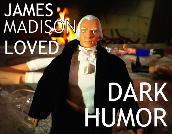 James_Madison_Loved_Dark_Humor.JPG 1,048×820 pixels