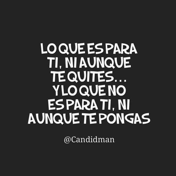 Lo que es para ti ni aunque te quites Y lo que no es para ti ni aunque te pongas.  @Candidman     #Frases Candidman Dicho Mexicano Refrán @candidman