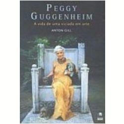 """""""Peggy Guggenheim: a Vida de uma Viciada em Artes"""" Anton Gill Ed. Globo"""