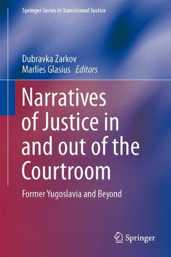 Download free Narratives of Justice In and Out of the Courtroom: Former Yugoslavia and Beyond (Springer Series in Transitional Justice) pdf