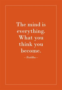 The mind is everything. What you think you become. Buddha. www.FrazerYendell