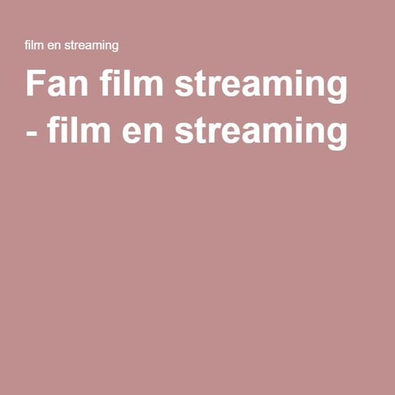 Fan film streaming - film en streaming
