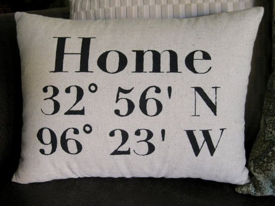 Your home coordinates on a pillow - so clever. Good on a shirt too, maybe?