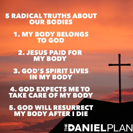 God has a lot to say about the importance of the body he gave you. In the Bible, we learn five radical truths about our bodies that run counterculturally to everything you hear today. God created your body, and he expects you to use it the way he intended for it to be used. www.danielplan.com