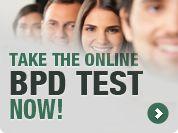Online Test: ONLINE BPD TEST: IMMEDIATE RESPONSE  GO here http://www.bpddemystified.com/resources/online-test/