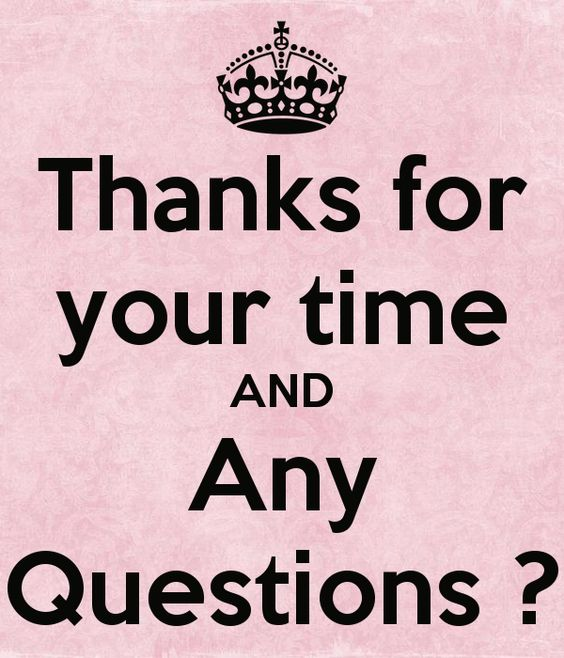 Thanks for your time AND Any Questions ?
