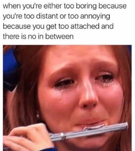 Relationships Are Hard And If You Struggle With Attachment It Can Feel Like You Need To Either Be All Really Funny Pictures Really Funny Funny Relatable Memes