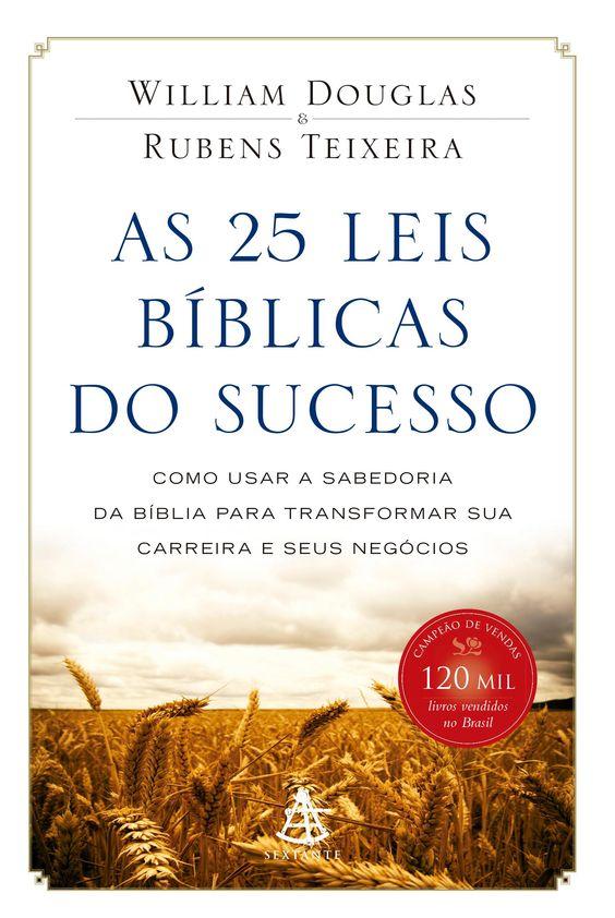 As 25 Leis Bíblicas do Sucesso - Como Usar a Sabedoria da Bíblia para Transformar sua Carreira e seus Negócios.