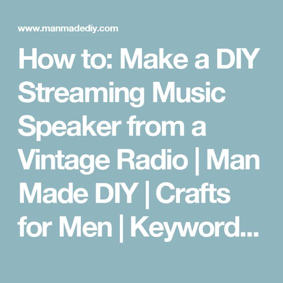 How to: Make a DIY Streaming Music Speaker from a Vintage Radio | Man Made DIY | Crafts for Men | Keywords: electronics, radio, music, upcycle