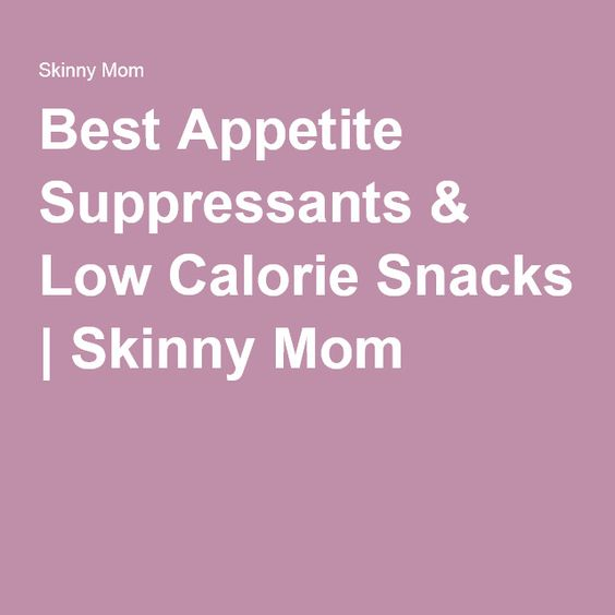 Best Appetite Suppressants & Low Calorie Snacks | Skinny Mom