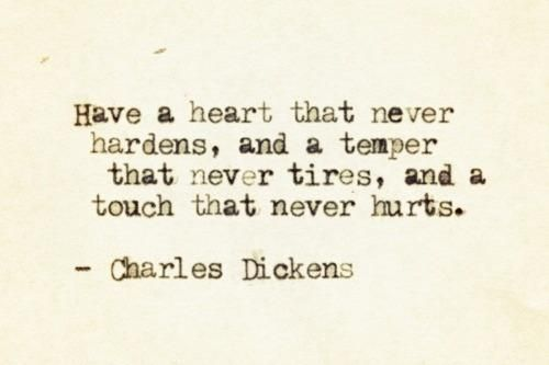 beige background with brown text have a heart that never hardens, and a temper that never tires, and a touch that never hurts. - Charles Dickens
