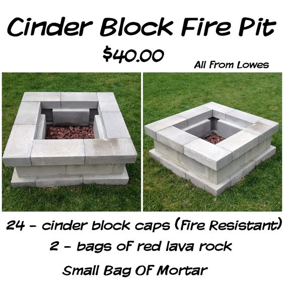 Cinder Block Fire Pit for just $40 28 cinder block caps (fire resistant) Small bag of mortar 2 bags of lava rock! Wa-la! :) All purchased from lowes. Took about 3 hours total ( would have been faster but our ground wasn't level)