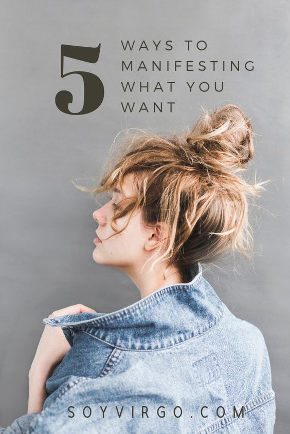 5 ways to manifesting what you want soyvirgo.com