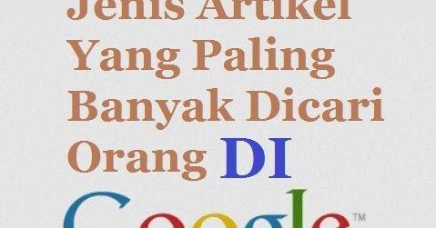 Jenis Artikel Yang Paling Banyak Dicari Orang Di Google Jenis Cari Orang