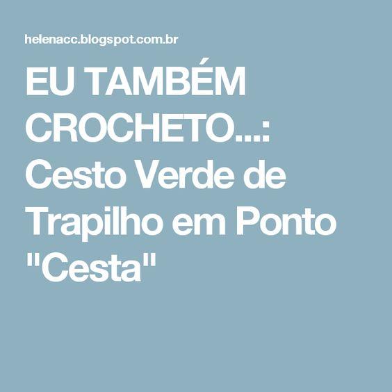"""EU TAMBÉM CROCHETO...: Cesto Verde de Trapilho em Ponto """"Cesta"""""""