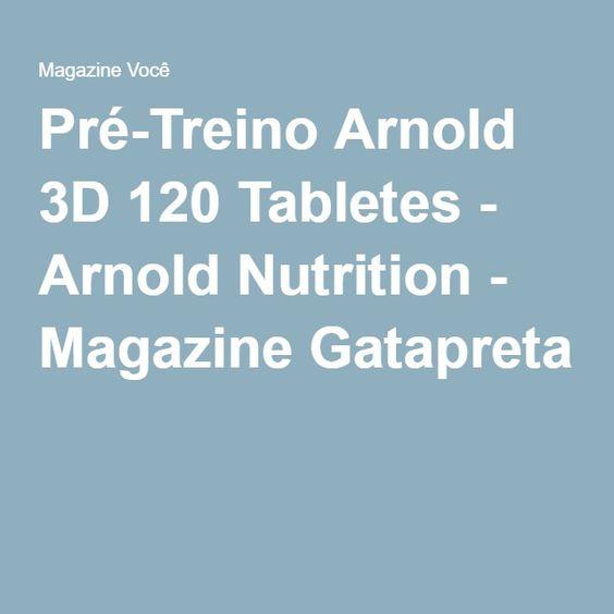 Pré-Treino Arnold 3D 120 Tabletes - Arnold Nutrition - Magazine Gatapreta