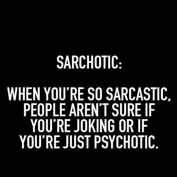 """Do people ever look at you like you're """"sarchotic""""? #sarcasm"""