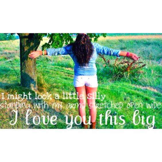 I love you this big. - Scotty McCreery. ❤