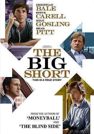 THE BIG SHORT (DVD Release Date: 7/5/16) Starring: Ryan Gosling, Christian Bale, Steve Carell, Brad Pitt, Marisa Tomei -- When four outsiders saw what the big banks, media and government refused to, the global collapse of the economy, they had an idea: The Big Short. Their bold investment leads them into the dark underbelly of modern banking where they must question everyone and everything.