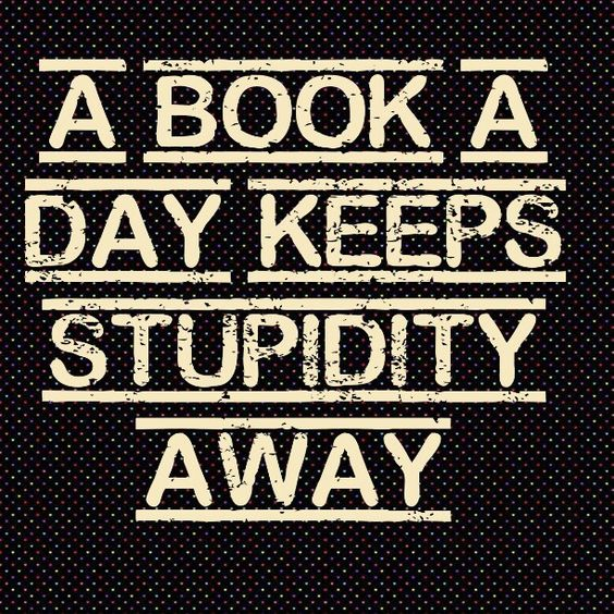 Picture that says A Book a Day Keeps Stupidity Away