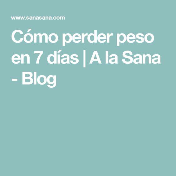 Cómo perder peso en 7 días | A la Sana - Blog