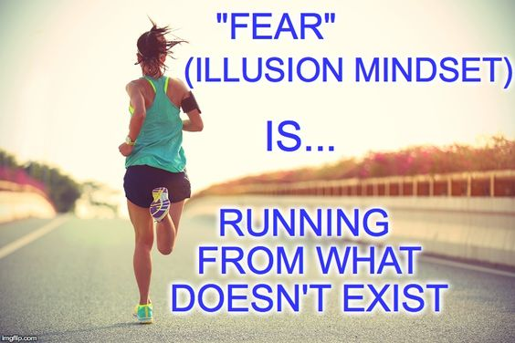 "Illusion Does Not Exist To Be Feared... There Never Was Any(thing) To Fear.. ""Fear"" Is The Illusion That Doesn't Exist.."