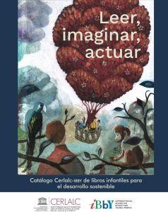 Leer, imaginar, actuar. Catálogo Cerlalc-Ibby de libros infantiles para el desarrollo sostenible | Universo Abierto