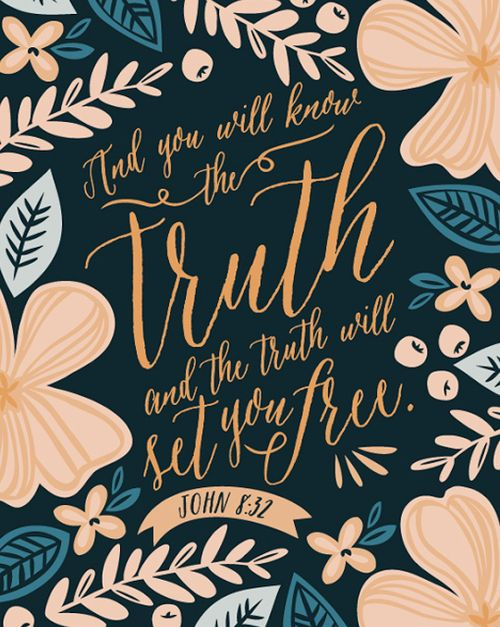 And you will know the truth and the truth will set you free. (John 8:32)