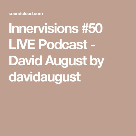 Innervisions #50 LIVE Podcast - David August by davidaugust