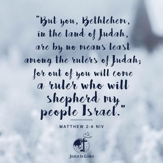 VERSE OF THE DAY  'But you, Bethlehem, in the land of Judah, are by no means least among the rulers of Judah; for out of you will come a ruler who will shepherd my people Israel.' Matthew 2:6 NIV #votd #verseoftheday #JIL #Jesus #JesusIsLord #JILchurch #JILworldwide