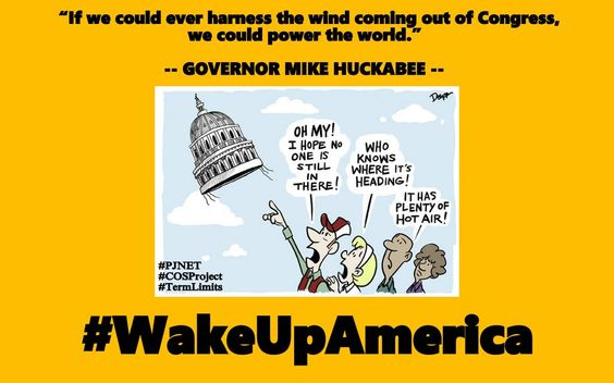@GovMikeHuckabee:  If we could ever harness the wind coming out of Congress. . .  #WakeUpAmerica  #PJNET