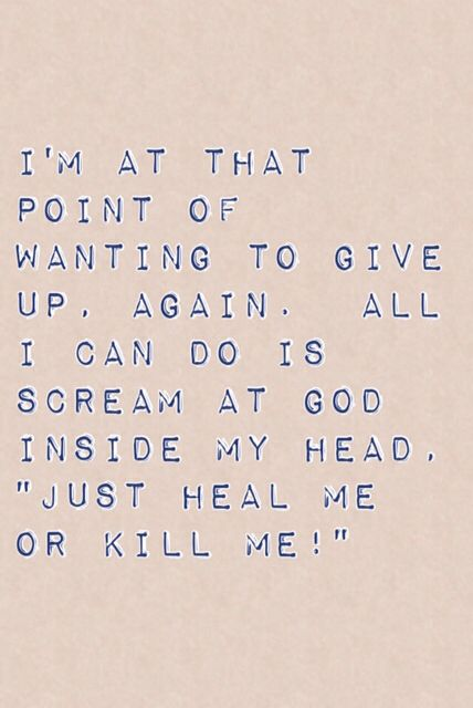 So this is how I feel right now-does anyone else ever feel this way?  I'm so tired of this never-ending struggle.