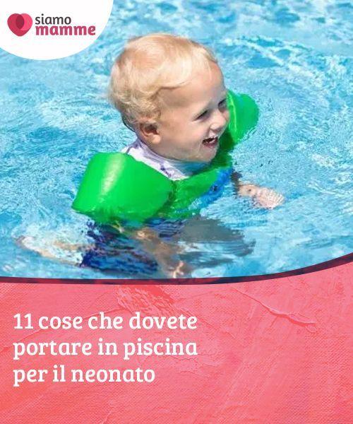 11 Cose Che Dovete Portare In Piscina Per Il Neonato Fare Una