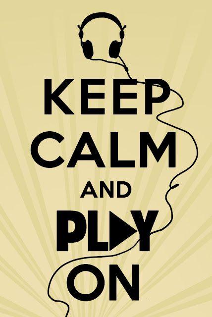 Keep calm and PLAY ON! Keep calm, keep calm.