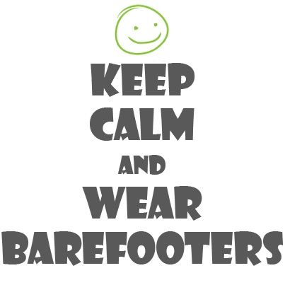 Keep Calm and Wear Barefooters!