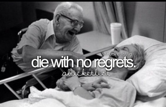 Die with no regrets