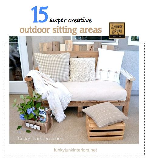 15 SUPER CREATIVE OUTDOOR SITTING AREAS - and tips on how to create your own! via Funky Junk Interiors