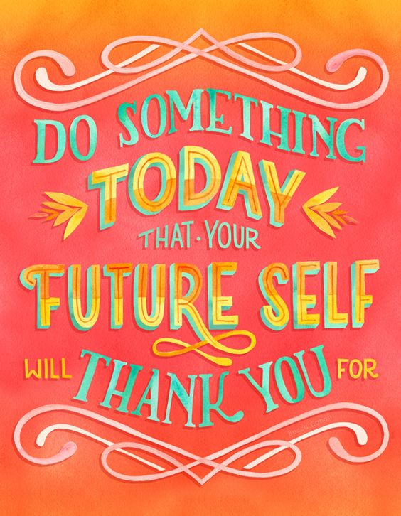 """Do something today that your future self will thank you for"" by becca cahan:"
