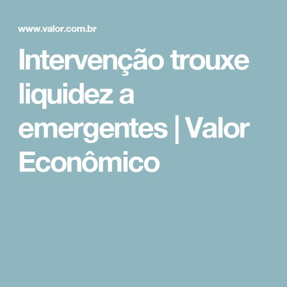 Intervenção trouxe liquidez a emergentes   Valor Econômico