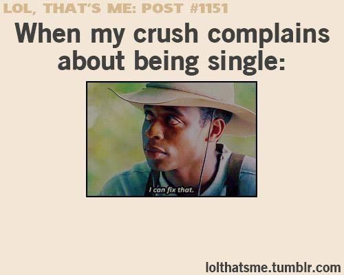 Funny Memes About Being Single : When my crush complains about being single i m like