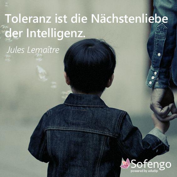 Toleranz ist die Nächstenliebe der Intelligenz. Jules Lemaître #quote #Zitat #Nächstenliebe